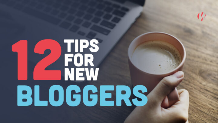 12 Tips for New Bloggers to Get Started Immediately