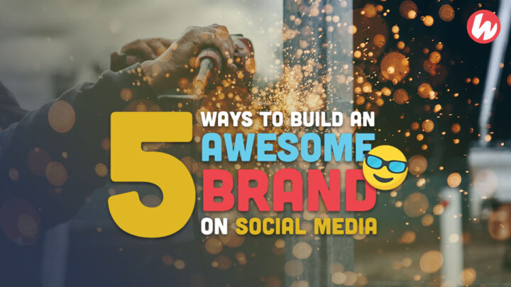 5 Ways to Build a Brand on Social Media in 2021