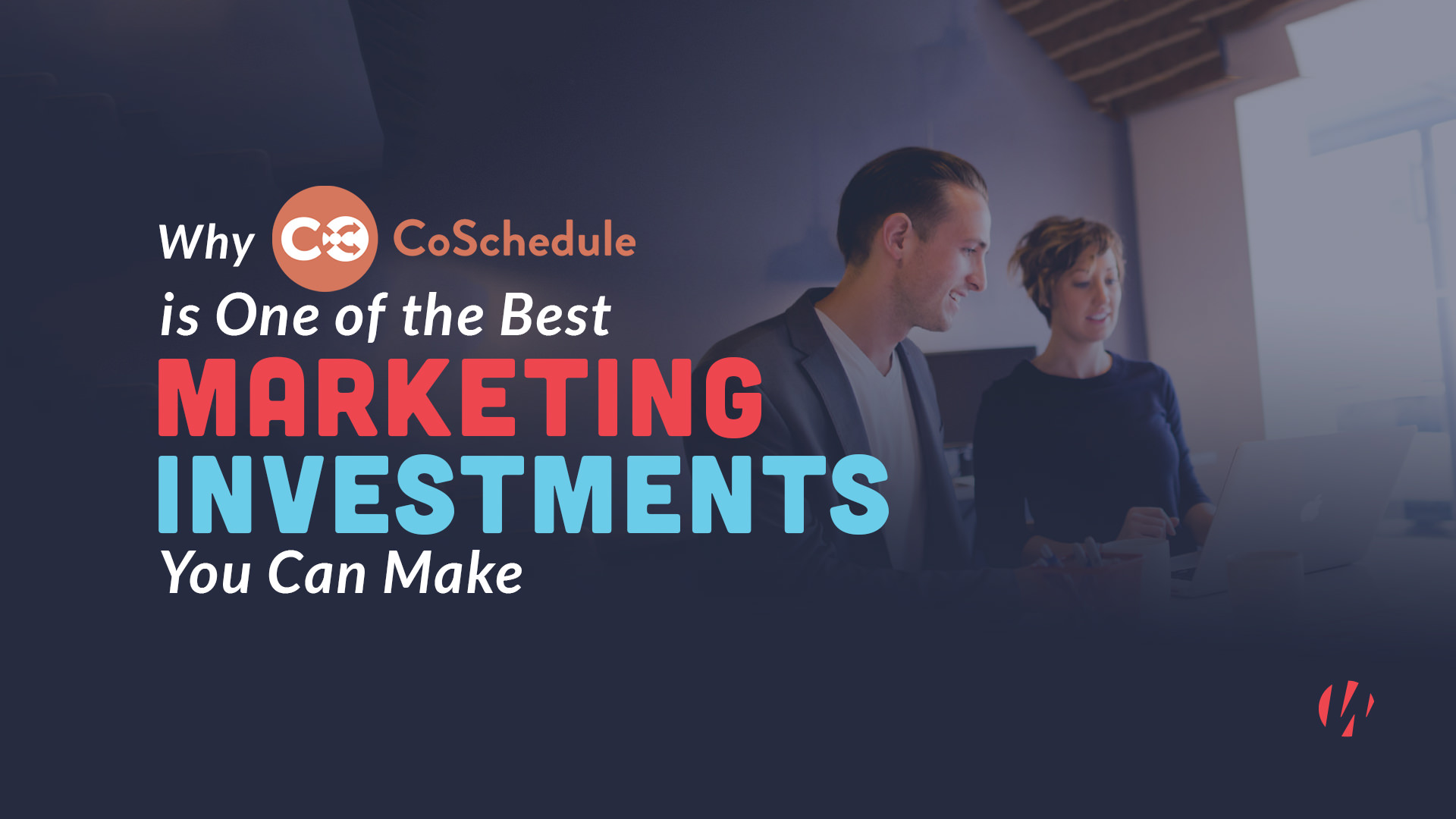 Why CoSchedule is One of the Best Marketing Investments You Can Make