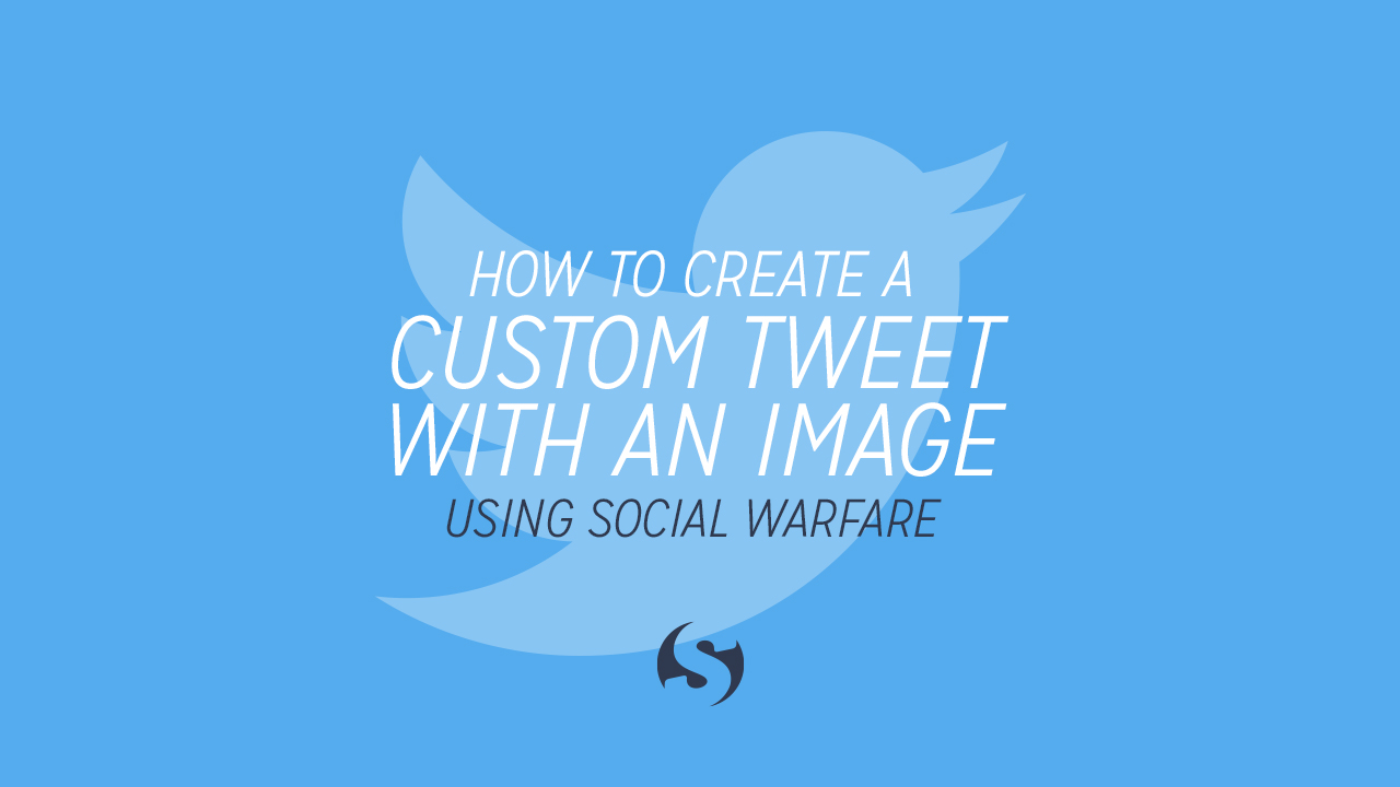 How to Add an Image to Your Custom Tweet with Social Warfare