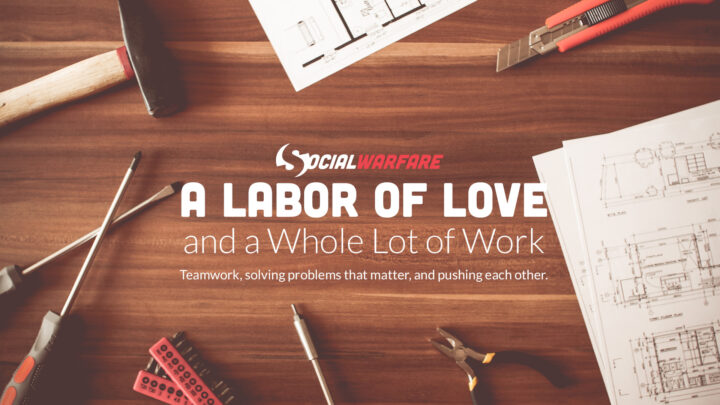 Social Warfare: A Labor of Love and a Whole Lot of Work