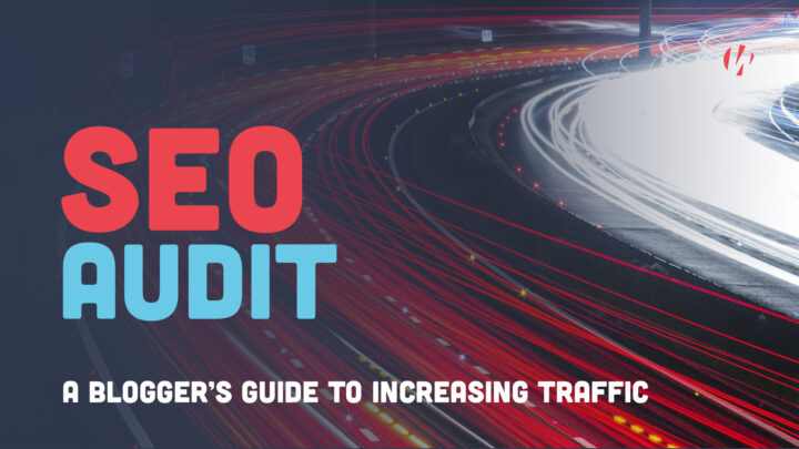 SEO Audit: A Blogger's Guide for Massive Traffic Potential