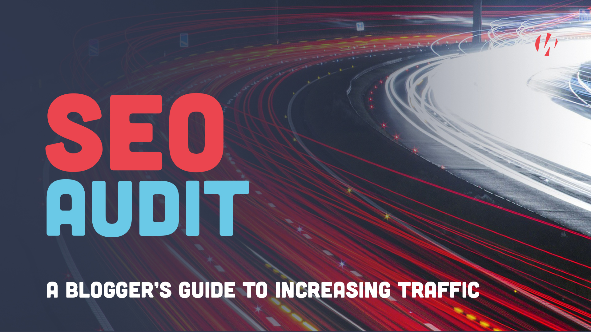 SEO Audit: A Bloggers Guide to Increasing Traffic