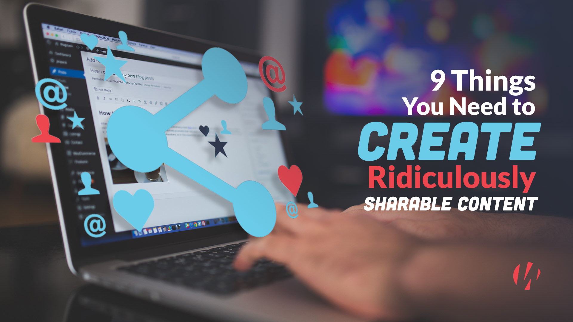 9 Things You Need to Create Ridiculously Shareable Content