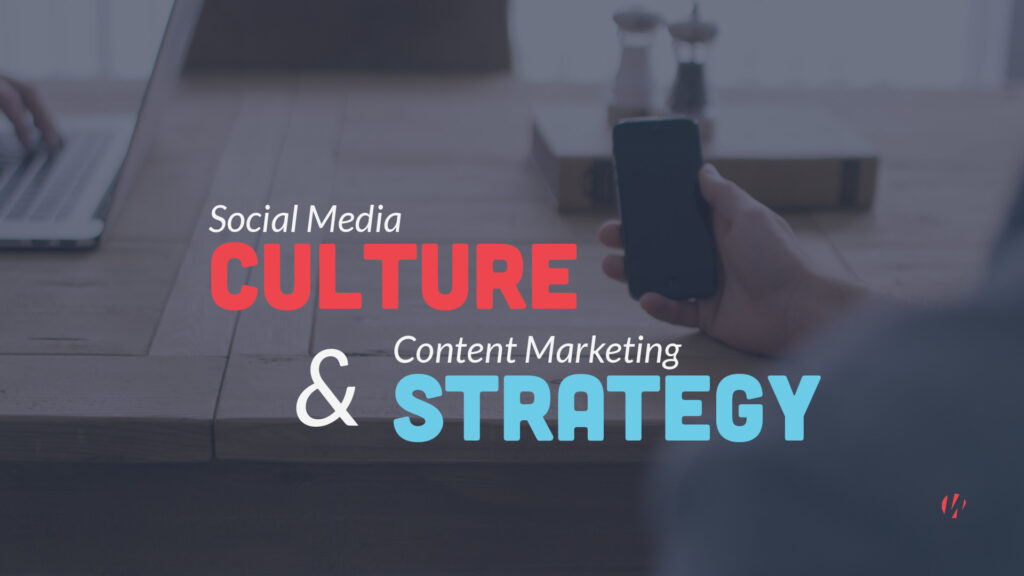social media culture and content marketing strategy
