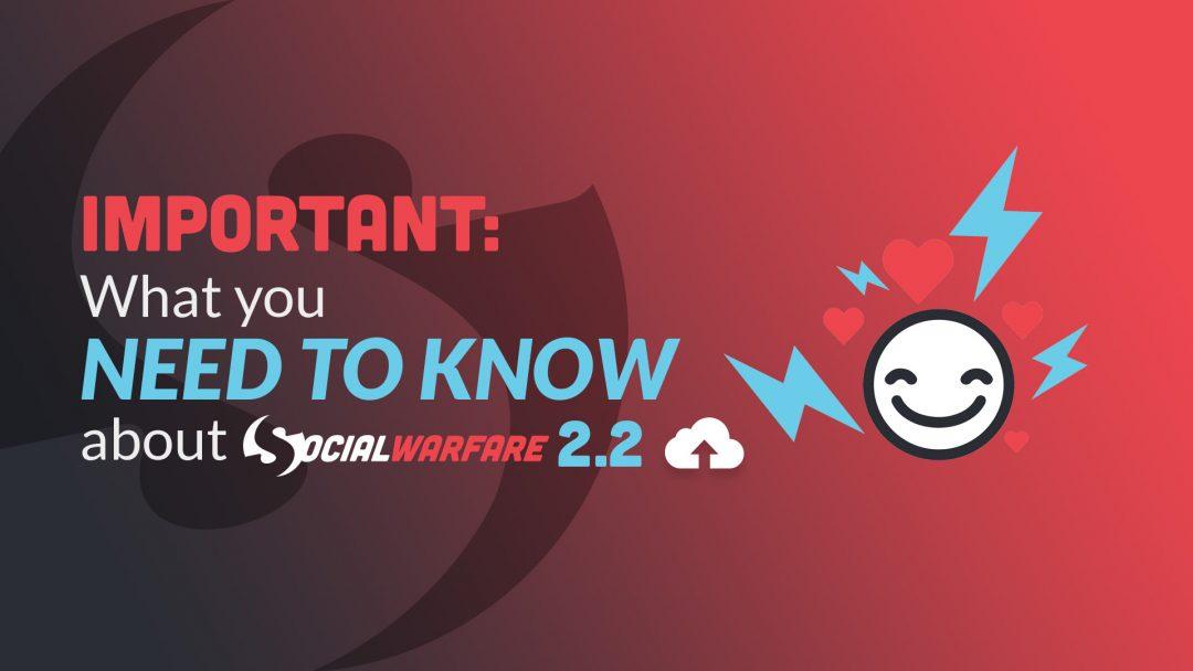 Important Annoucement: Social Warfare 2.2 Release