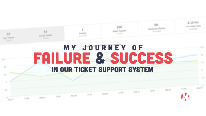 My Journey of Failure & Success in our Ticket Support System