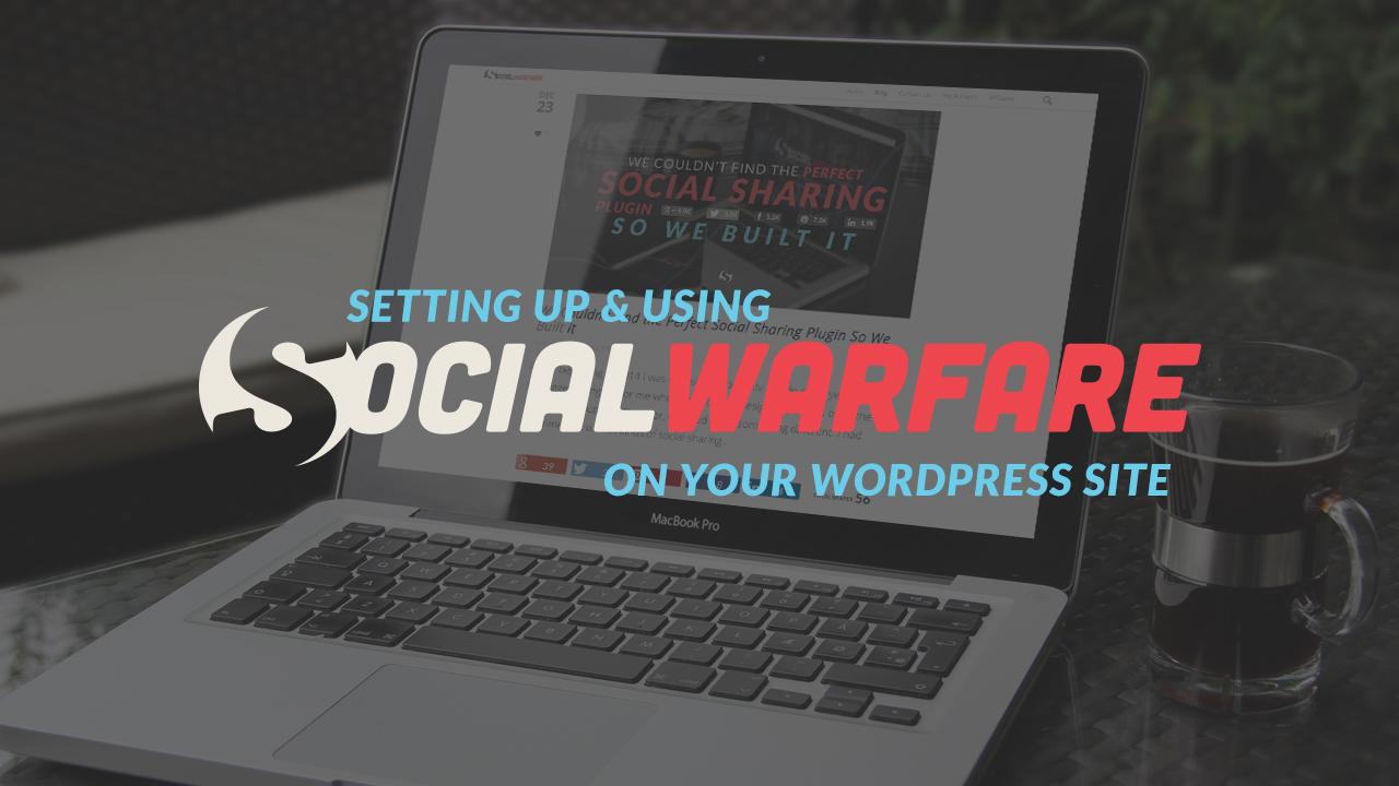 Walkthrough: Setting Up and Using Social Warfare