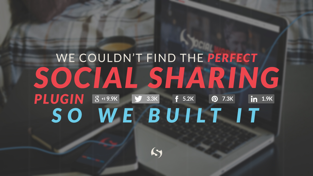 We Couldn't Find the Perfect Social Sharing Plugin So We Built It