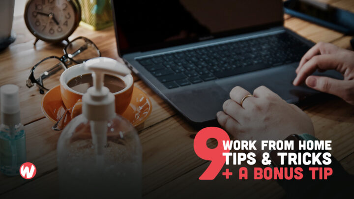 9 Work From Home Tips To Implement Now (+ A Bonus Tip!)